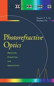 Photorefractive Optics: Materials, Properties, and Applications - Francis T. S. Yu,Shizhuo Yin - cover