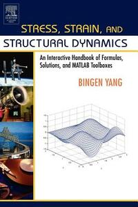 Stress, Strain, and Structural Dynamics: An Interactive Handbook of Formulas, Solutions, and MATLAB Toolboxes - Bingen Yang - cover