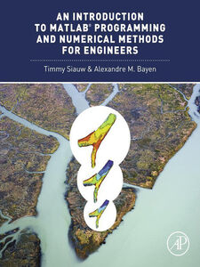 Ebook in inglese An Introduction to MATLAB® Programming and Numerical Methods for Engineers Bayen, Alexandre , Siauw, Timmy