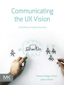 Ebook in inglese Communicating the UX Vision O'Brien, James , Schell, Martina