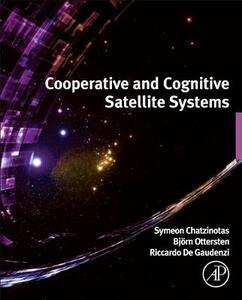 Cooperative and Cognitive Satellite Systems - Symeon Chatzinotas,Bjorn Ottersten,Riccardo De Gaudenzi - cover