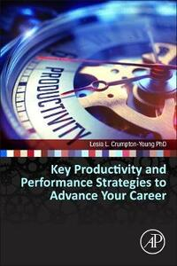 Key Productivity and Performance Strategies to Advance Your Career - Lesia L. Crumpton-Young - cover