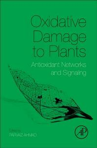 Oxidative Damage to Plants: Antioxidant Networks and Signaling - cover