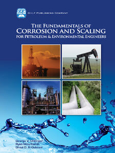 Foto Cover di The Fundamentals of Corrosion and Scaling for Petroleum & Environmental Engineers, Ebook inglese di AA.VV edito da Elsevier Science