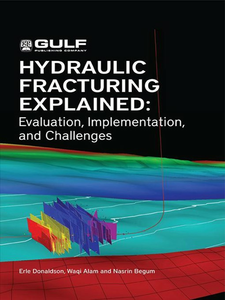 Ebook in inglese Hydraulic Fracturing Explained Alam, Waqi , Begum, Nasrin , Donaldson, Erle C.