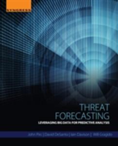 Threat Forecasting: Leveraging Big Data for Predictive Analysis - John Pirc,David DeSanto,Iain Davison - cover