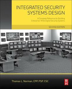 Integrated Security Systems Design: A Complete Reference for Building Enterprise-Wide Digital Security Systems - Thomas L. Norman - cover