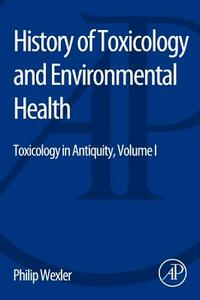 History of Toxicology and Environmental Health: Toxicology in Antiquity Volume I - cover