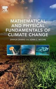 Mathematical and Physical Fundamentals of Climate Change - Zhihua Zhang,John C. Moore - cover