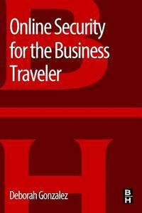 Online Security for the Business Traveler - Deborah Gonzalez - cover