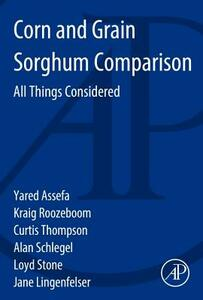 Corn and Grain Sorghum Comparison: All Things Considered - Yared Assefa,Kraig L. Roozeboom,Curtis Thompson - cover