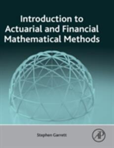 Introduction to Actuarial and Financial Mathematical Methods - Stephen Garrett - cover