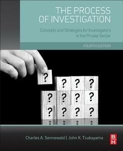 The Process of Investigation: Concepts and Strategies for Investigators in the Private Sector - Charles A. Sennewald,John Tsukayama - cover