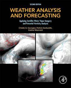 Weather Analysis and Forecasting: Applying Satellite Water Vapor Imagery and Potential Vorticity Analysis - Christo Georgiev,Patrick Santurette,Karine Maynard - cover