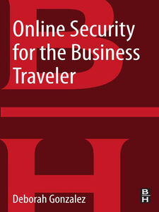 Ebook in inglese Online Security for the Business Traveler Gonzalez, Deborah