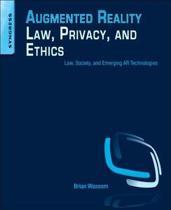 Augmented Reality Law, Privacy, and Ethics: Law, Society, and Emerging AR Technologies - Brian Wassom - cover