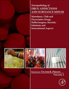 Neuropathology of Drug Addictions and Substance Misuse Volume 2: Stimulants, Club and Dissociative Drugs, Hallucinogens, Steroids, Inhalants and International Aspects - cover
