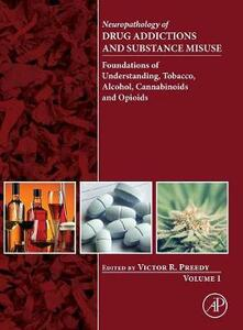 Neuropathology of Drug Addictions and Substance Misuse Volume 1: Foundations of Understanding, Tobacco, Alcohol, Cannabinoids and Opioids - cover