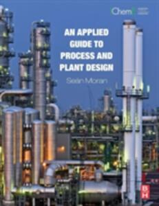 An Applied Guide to Process and Plant Design - Sean Moran - cover