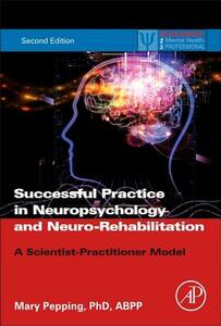 Successful Private Practice in Neuropsychology and Neuro-Rehabilitation: A Scientist-Practitioner Model - Mary Pepping - cover