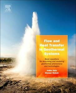 Flow and Heat Transfer in Geothermal Systems: Basic Equations for Describing and Modeling Geothermal Phenomena and Technologies - Aniko Toth,Elemer Bobok - cover