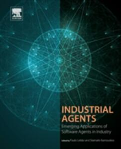 Industrial Agents: Emerging Applications of Software Agents in Industry - cover