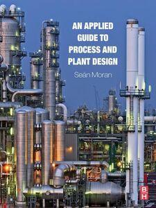 Foto Cover di An Applied Guide to Process and Plant Design, Ebook inglese di Sean Moran, edito da Elsevier Science