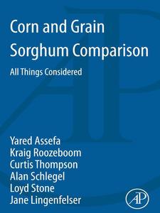 Ebook in inglese Corn and Grain Sorghum Comparison Assefa, Yared , Lingenfelser, Jane , Roozeboom, Kraig L. , Schlegel, Alan