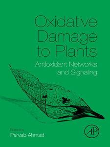 Foto Cover di Oxidative Damage to Plants, Ebook inglese di Parvaiz Ahmad, edito da Elsevier Science