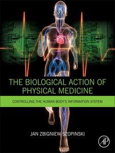 Foto Cover di The Biological Action of Physical Medicine, Ebook inglese di Jan Zbigniew Szopinski, edito da Elsevier Science