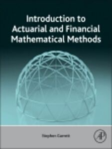 Ebook in inglese Introduction to Actuarial and Financial Mathematical Methods Garrett, Stephen