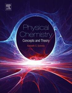 Physical Chemistry: Concepts and Theory - Kenneth S. Schmitz - cover