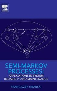 Semi-Markov Processes: Applications in System Reliability and Maintenance - Franciszek Grabski - cover
