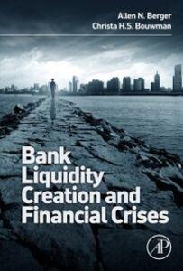 Ebook in inglese Bank Liquidity Creation and Financial Crises Berger, Allen , Bouwman, Christa