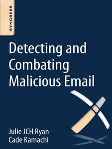 Foto Cover di Detecting and Combating Malicious Email, Ebook inglese di Cade Kamachi,Julie JCH Ryan, edito da Elsevier Science