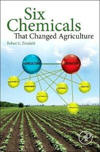 Six Chemicals That Changed Agriculture - Robert L. Zimdahl - cover