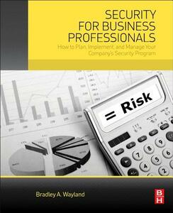 Security for Business Professionals: How to Plan, Implement, and Manage Your Company's Security Program - Bradley A. Wayland - cover