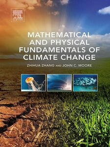 Foto Cover di Mathematical and Physical Fundamentals of Climate Change, Ebook inglese di John C. Moore,Zhihua Zhang, edito da Elsevier Science