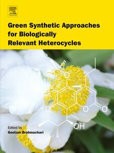 Foto Cover di Green Synthetic Approaches for Biologically Relevant Heterocycles, Ebook inglese di Goutam Brahmachari, edito da Elsevier Science