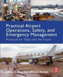 Foto Cover di Practical Airport Operations, Safety, and Emergency Management, Ebook inglese di Jeffrey Price,Jeffrey Forrest, edito da Elsevier Science