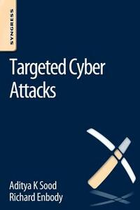 Targeted Cyber Attacks: Multi-staged Attacks Driven by Exploits and Malware - Aditya Sood,Richard Enbody - cover