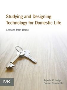 Ebook in inglese Studying and Designing Technology for Domestic Life Judge, Tejinder K. , Neustaedter, Carman
