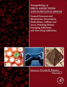 Neuropathology of Drug Addictions and Substance Misuse Volume 3: General Processes and Mechanisms, Prescription Medications, Caffeine and Areca, Polydrug Misuse, Emerging Addictions and Non-Drug Addictions - cover