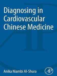 Foto Cover di Diagnosing in Cardiovascular Chinese Medicine, Ebook inglese di Anika Niambi Al-Shura, edito da Elsevier Science