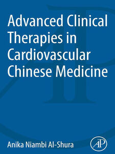 Foto Cover di Advanced Clinical Therapies in Cardiovascular Chinese Medicine, Ebook inglese di Anika Niambi Al-Shura, edito da Elsevier Science