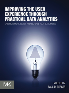 Ebook in inglese Improving the User Experience through Practical Data Analytics Berger, Paul D. , Fritz, Mike