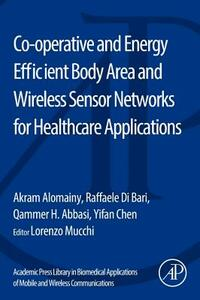 Co-operative and Energy Efficient Body Area and Wireless Sensor Networks for Healthcare Applications - Akram Alomainy,Raffaele Di Bari,Qammer H. Abbasi - cover
