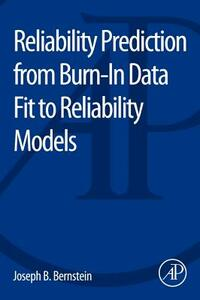 Reliability Prediction from Burn-In Data Fit to Reliability Models - Joseph Bernstein - cover
