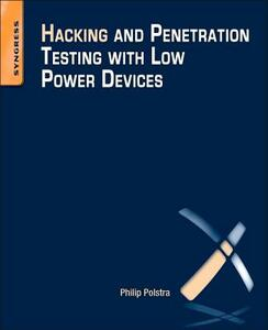 Hacking and Penetration Testing with Low Power Devices - Philip Polstra - cover