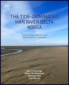 The Tide-Dominated Han River Delta, Korea: Geomorphology, Sedimentology, and Stratigraphic Architecture - Don Cummings,Robert Dalrymple,Kyungsik Choi - cover